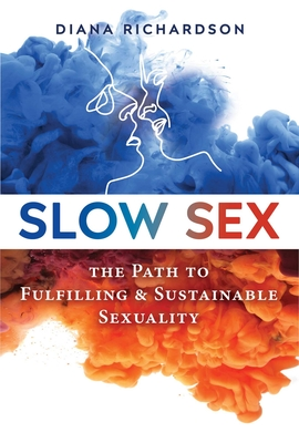 Slow Sex: The Path to Fulfilling and Sustainable Sexuality Cover Image