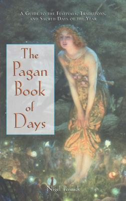 The Pagan Book of Days: A Guide to the Festivals, Traditions, and Sacred Days of the Year Cover Image