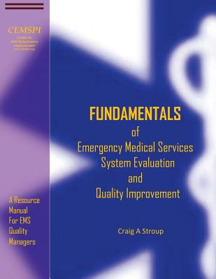 Fundamentals of Emergency Medical Services System Evaluation and Quality Improvement: A Resource Manual for EMS Quality Mangers Cover Image