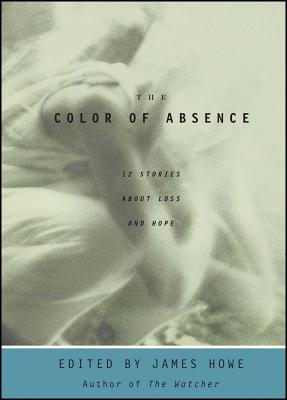 The Color of Absence: 12 Stories About Loss and Hope Cover Image