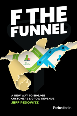 F the Funnel: A New Way to Engage Customers & Grow Revenue Cover Image