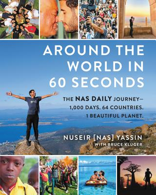 Around the World in 60 Seconds: The Nas Daily Journey—1,000 Days. 64 Countries. 1 Beautiful Planet. Cover Image