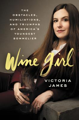 Wine Girl: The Trials and Triumphs of America's Youngest Sommelier Cover Image