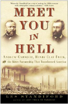 Meet You in Hell: Andrew Carnegie, Henry Clay Frick, and the Bitter Partnership That Changed America Cover Image