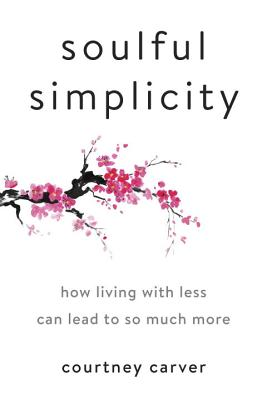 Soulful Simplicity: How Living with Less Can Lead to So Much More Cover Image