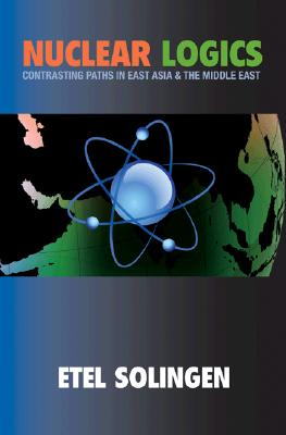Nuclear Logics: Contrasting Paths in East Asia and the Middle East (Princeton Studies in International History and Politics #103) Cover Image