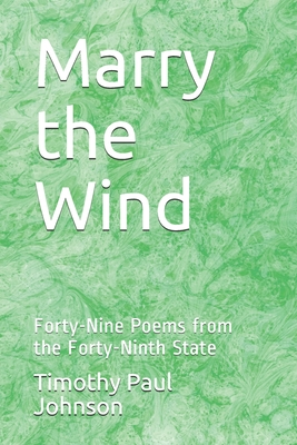Marry the Wind: Forty-Nine Poems from the Forty-Ninth State Cover Image