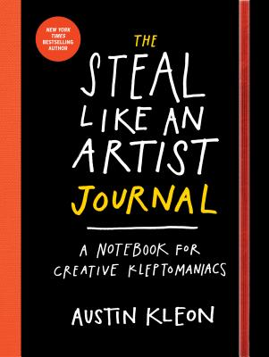The Steal Like an Artist Journal: A Notebook for Creative Kleptomaniacs Cover Image