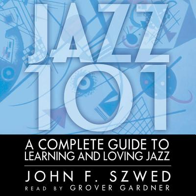 Jazz 101: A Complete Guide to Learning and Loving Jazz Cover Image
