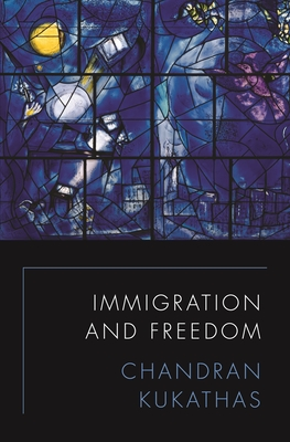 IMMIGRATION & FREEDOM - By Chandran Kukathas