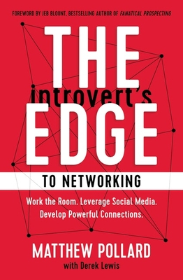The Introvert's Edge to Networking: Work the Room. Leverage Social Media. Develop Powerful Connections Cover Image