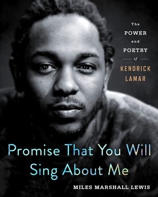 Promise That You Will Sing About Me: The Power and Poetry of Kendrick Lamar Cover Image