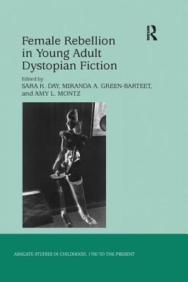 Female Rebellion in Young Adult Dystopian Fiction (Ashgate Studies in Childhood) Cover Image