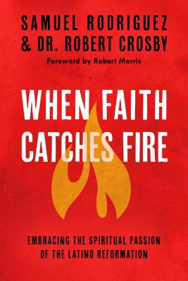When Faith Catches Fire: Embracing the Spiritual Passion of the Latino Reformation Cover Image