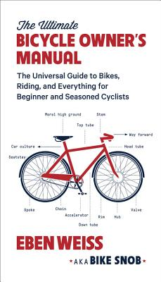 The Ultimate Bicycle Owner's Manual: The Universal Guide to Bikes, Riding, and Everything for Beginner and Seasoned Cyclists Cover Image