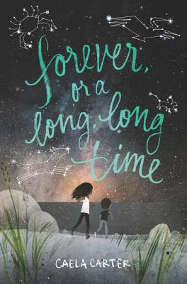 Forever Or A Long, Long Time by Caela Carter