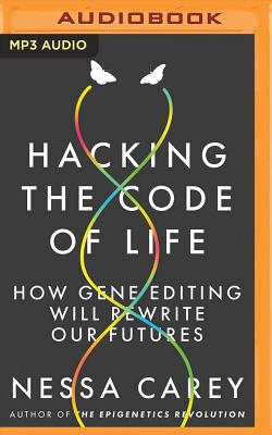 Hacking the Code of Life: How Gene Editing Will Rewrite Our Futures Cover Image