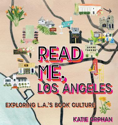 Read Me, Los Angeles: Exploring L.A.'s Book Culture Cover Image