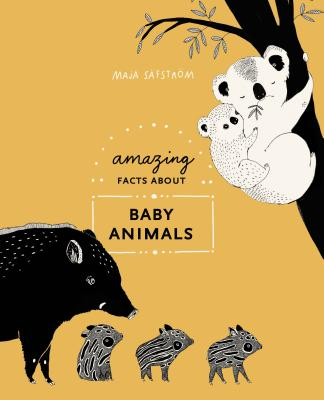 Amazing Facts About Baby Animals: An Illustrated Compendium Cover Image