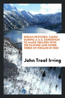 Indian Sketches: Taken During a U.S. Expedition to Make Treaties with the ... Cover Image