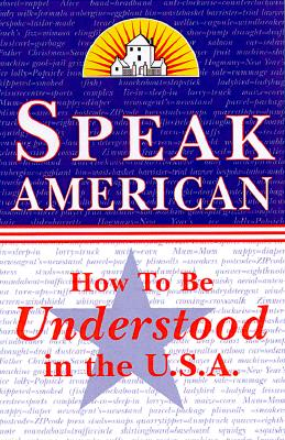 Speak American: A Survival Guide to the Language and Culture of the U.S.A. Cover Image