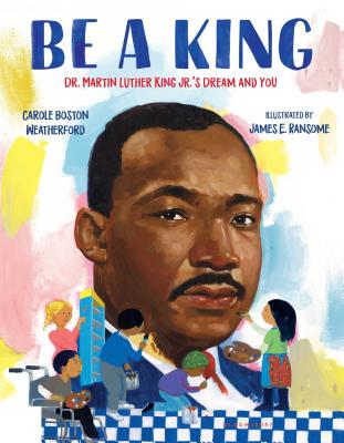 Be a King: Dr. Martin Luther King Jr.'s Dream and You Cover Image