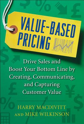 Value-Based Pricing: Drive Sales and Boost Your Bottom Line by Creating, Communicating and Capturing Customer Value Cover Image