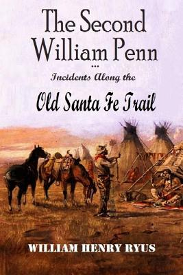 The Second William Penn ... Incidents Along the Old Santa Fe Trail Cover Image