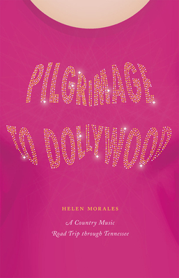 Pilgrimage to Dollywood: A Country Music Road Trip through Tennessee (Culture Trails: Adventures in Travel) Cover Image