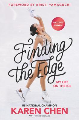 Finding the Edge: My Life on the Ice by Karen Chen, US National Champion