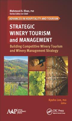 Strategic Winery Tourism and Management: Building Competitive Winery Tourism and Winery Management Strategy (Advances in Hospitality and Tourism) Cover Image