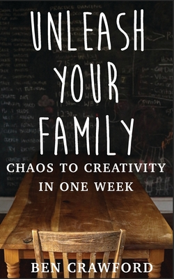 Unleash Your Family: Chaos to Creativity in One Week Cover Image
