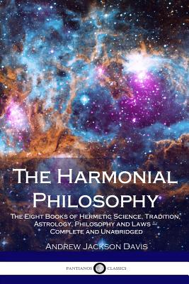 The Harmonial Philosophy: The Eight Books of Hermetic Science, Tradition, Astrology, Philosophy and Laws - Complete and Unabridged Cover Image
