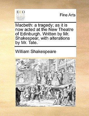 Macbeth: A Tragedy; As It Is Now Acted at the New Theatre of Edinburgh. Written by Mr. Shakespear, with Alterations by Mr. Tate Cover Image