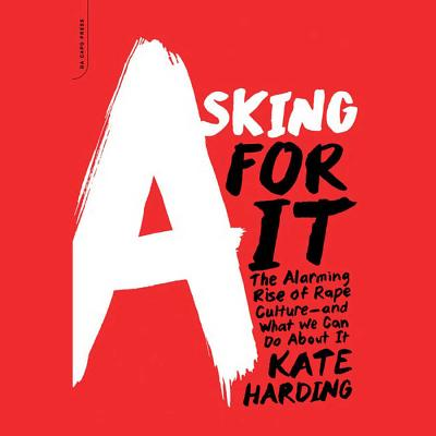 Asking for It Lib/E: The Alarming Rise of Rape Culture-And What We Can Do about It Cover Image