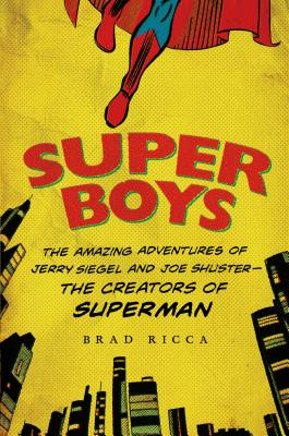 Super Boys: The Amazing Adventures of Jerry Siegel and Joe Shuster--the Creators of Superman Cover Image
