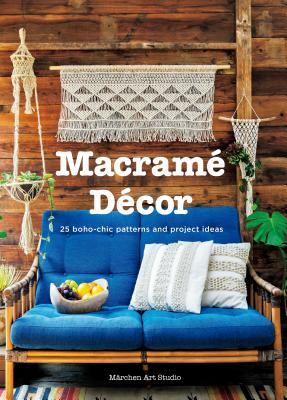 Macrame Decor: 25 Boho-Chic Patterns and Project Ideas Cover Image