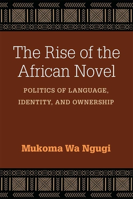 The Rise of the African Novel: Politics of Language, Identity, and Ownership (African Perspectives) Cover Image