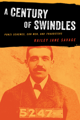 A Century of Swindles: Ponzi Schemes, Con Men, and Fraudsters Cover Image