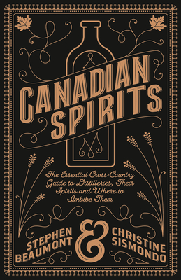 Canadian Spirits: The Essential Cross-Country Guide to Distilleries, Their Spirits, and Where to Imbibe Them Cover Image