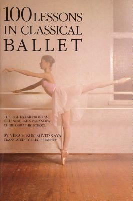 100 Lessons in Classical Ballet: The Eight-Year Program of Leningrad's Vaganova Choreographic School (Limelight) Cover Image
