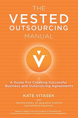 The Vested Outsourcing Manual: A Guide for Creating Successful Business and Outsourcing Agreements Cover Image