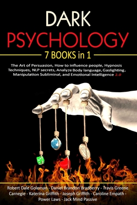 Dark Psychology: 7 Books in 1 - The Art of Persuasion, How to influence people, Hypnosis Techniques, NLP secrets, Analyze Body language Cover Image