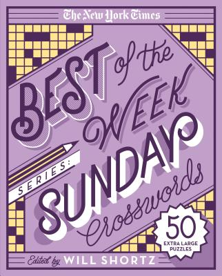 The New York Times Best of the Week Series: Sunday Crosswords: 50 Extra Large Puzzles Cover Image