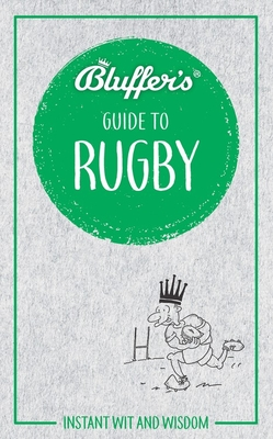 Bluffer's Guide to Rugby: Instant Wit and Wisdom (Bluffer's Guides) Cover Image