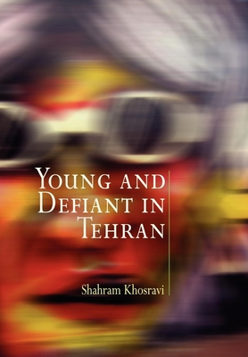 Young and Defiant in Tehran (Contemporary Ethnography) Cover Image