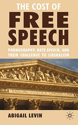 The Cost of Free Speech: Pornography, Hate Speech, and Their Challenge to Liberalism Cover Image