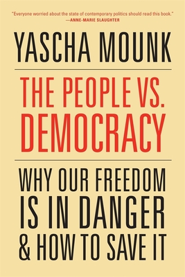 The People vs. Democracy: Why Our Freedom Is in Danger and How to Save It Cover Image