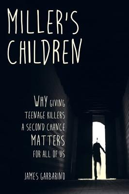 Miller's Children: Why Giving Teenage Killers a Second Chance Matters for All of Us Cover Image