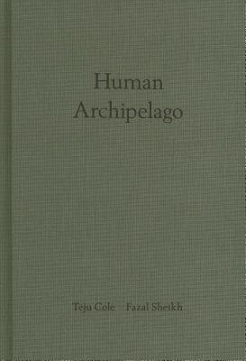 Fazal Sheikh & Teju Cole: Human Archipelago Cover Image